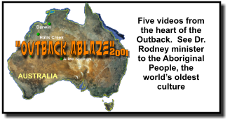 """OUTBACK ABLAZE"" 2  0 0 1  Five videos from the heart of the Outback.  See Dr. Rodney minister to the Aboriginal People, the world's oldest culture"
